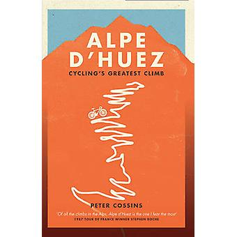 Alpe D'huez - The Story of Pro Cycling's Greatest Climb by Peter Cossi