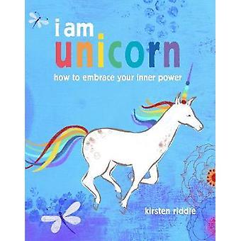 Jag är unicorn - hur att omfamna din inre kraft av Kirsten Riddle - 978
