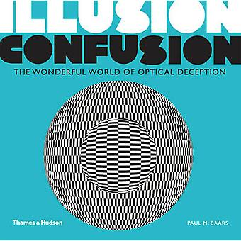Illusion Verwirrung - die wunderbare Welt der optischen Täuschung durch Paul