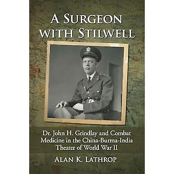 A Surgeon with Stilwell - Dr. John H. Grindlay and Combat Medicine in