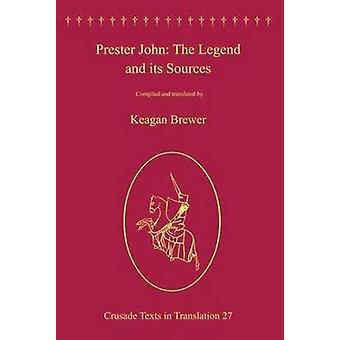 Prester John legenden och dess källor genom redigerad av Keagan Brewer