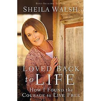 Wieder zum Leben geliebt, wie ich den Mut zum Leben frei von Walsh & Sheila gefunden