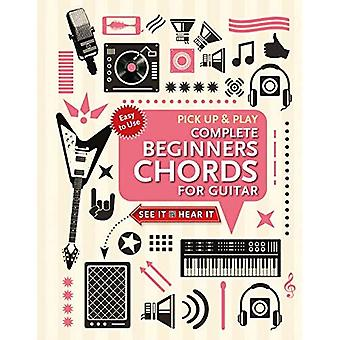 Complete Beginners Chords for Guitar (Pick Up and Play): Quick Start, Easy Diagrams (Pick Up & Play)