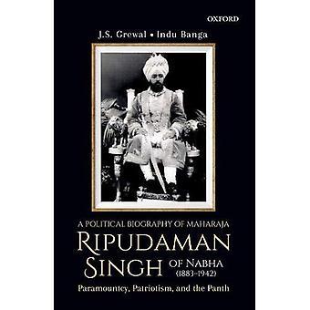 Biographie politique de Maharaja Ripudaman Singh de Nabha: prépondérance, patriotisme et le Pereira