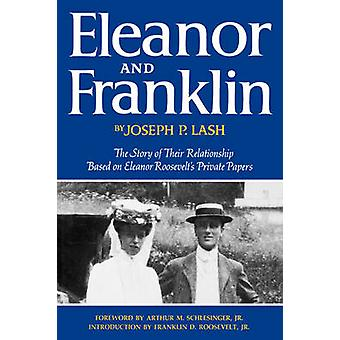 Eleanor and Franklin The Story of Their Relationship Based on Eleanor Roosevelts Private Papers by Lash & Joseph P.