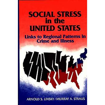 Social Stress in the United States Links to Regional Patterns in Crime and Illness by Linsky & Arnold S.