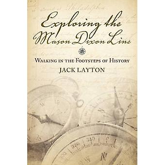 Exploring the Mason Dixon Line Walking in the Footsteps of History by Layton & John