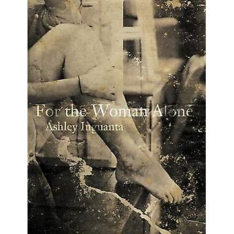 For the Woman Alone by Inguanta & Ashley