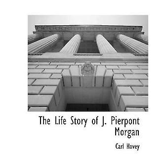 Histoire de la vie de J. Pierpont Morgan par Hovey & Carl