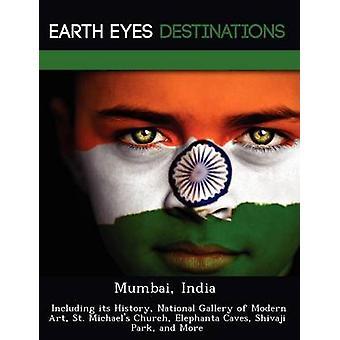 Mumbai Indien einschließlich seiner Geschichte Nationale Galerie der modernen Art St. Michaels Church Elephanta Caves Shivaji Park und vieles mehr von Wilkins & Sandra
