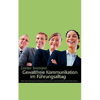 Gewaltfreie Kommunikation im Fhrungsalltag par Seemann & Gnter