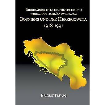 Die Staatsrechtliche Politische Und Wirtschaftliche Entwicklung Bosniens Und Der Herzegowina 19181991 by Plivac & Ernest