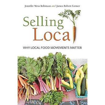 Selling Local - Why Local Food Movements Matter by Jennifer Meta Robin