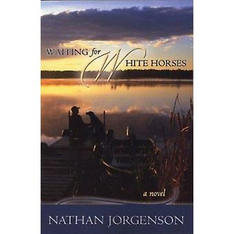 Waiting for White Horses by Nathan Jorgenson - 9780974637006 Book