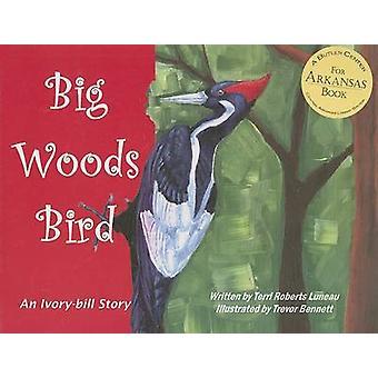 Big Woods Bird - An Ivory-bill Story by Terri Robert Luneau - Trevor B