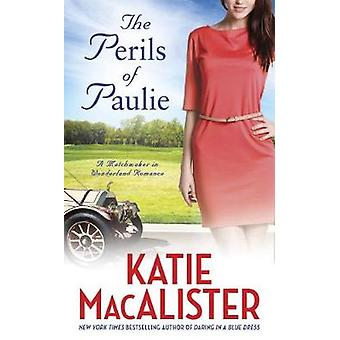Perils of Paulie - A Matchmaker in Wonderland Romance by Katie MacAlis