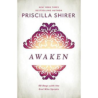 Awaken - 90 Days with the God Who Speaks by Priscilla Shirer - 9781462