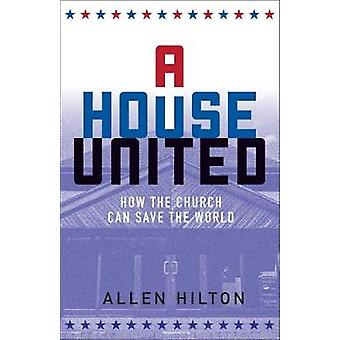 A House United - How the Church Can Save the World by Allen Hilton - 9