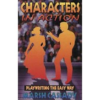 Characters in Action - Playwriting the Easy Way by Marshall Cassady -
