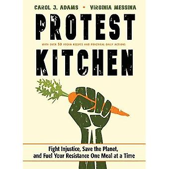 Protest Kitchen - Fight Injustice - Save the Planet - and Fuel Your Re