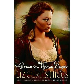 Grace in Thine Eyes by Liz Curtis Higgs - 9781578562596 Book