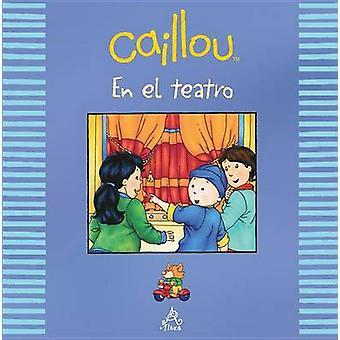 Caillou En El Teatro by Johanne Mercier - 9786071130723 Book