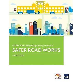 CAREC Road Safety Engineering Manual 2 - Safer Road Works by Asian Dev