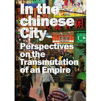 In the Chinese City - Perspectives on the Transmutations of an Empire
