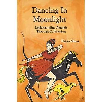 Dancing in Moonlight Understanding Artemis Through Celebration by Minai & Thista