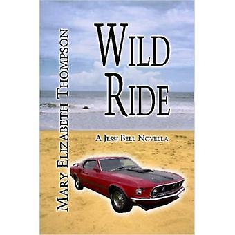 Wild Ride by Thompson & Mary & Elizabeth