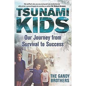 Tsunami Kids  Our Journey from Survival to Success by Paul Forkan & Rob Forkan