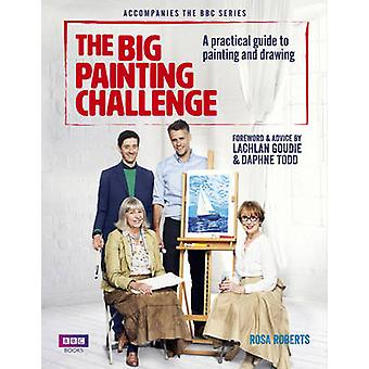 The Big Painting Challenge A Practical Guide to Painting and Drawing by Rosa Roberts
