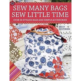 Sew Many Bags. Sew Little Time by Southern & Sally