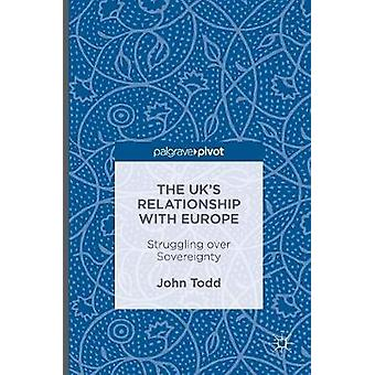 The UKs Relationship with Europe  Struggling over Sovereignty by Todd & John