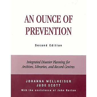 An Ounce of Prevention Integrated Disaster Planning for Archives Libraries and Record Centers by Wellheiser & Johanna G.