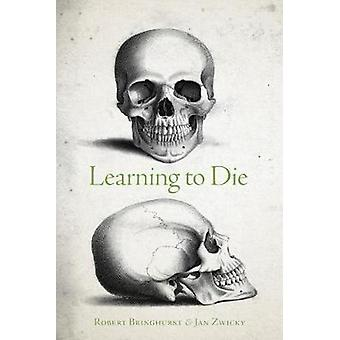 Learning to Die - Wisdom in the Age of Climate Crisis by Robert Bringh