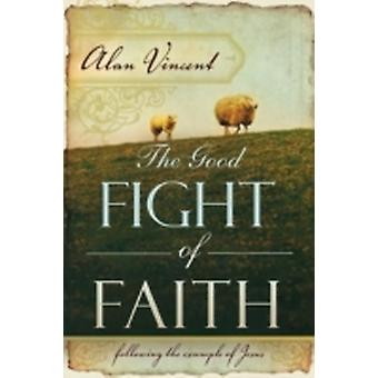 The Good Fight of Faith Following the Example of Jesus by Vincent & Alan