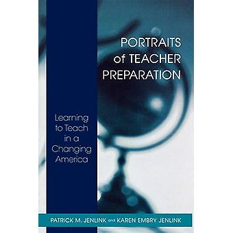Portraits of Teacher Preparation Learning to Teach in a Changing America by Jenlink & Patrick M.