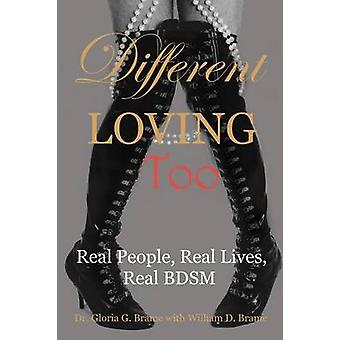 Different Loving Too Real People Real Lives Real BDSM by Brame & Gloria G.