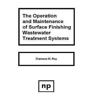 The Operation and Maintenance of Surface Finishing Wastewater Treatment Systems by Roy & Clarence H.