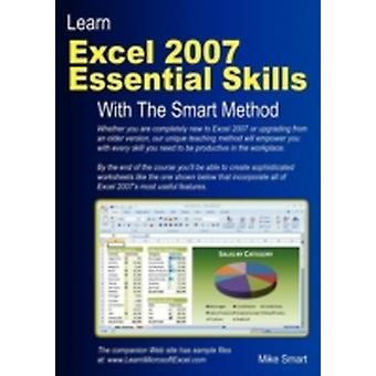 Learn Excel 2007 Essential Skills with the Smart Method Courseware Tutorial to Beginner and Intermediate Level by Smart & Mike