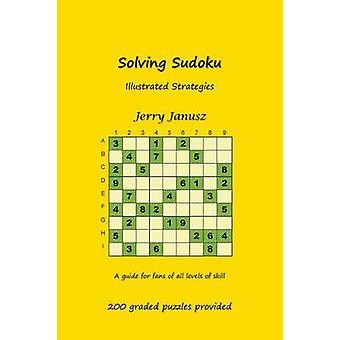 Solving Sudoku Illustrated Strategies by Janusz & Gerald