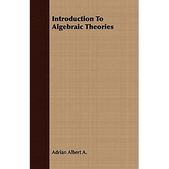 Introduction to Algebraic Theories by Adrian Albert A.