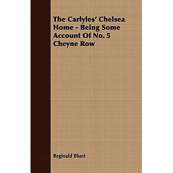 The Carlyles Chelsea Home  Being Some Account Of No. 5 Cheyne Row by Blunt & Reginald