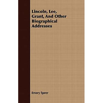 Lincoln Lee Grant And Other Biographical Addresses by Speer & Emory