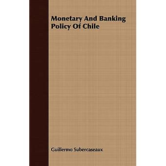 Monetary And Banking Policy Of Chile by Subercaseaux & Guillermo