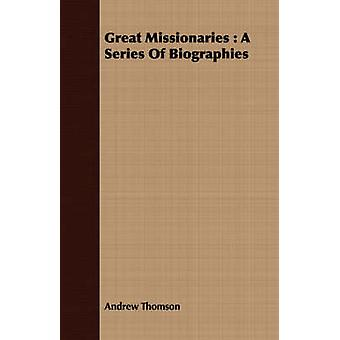 Great Missionaries  A Series Of Biographies by Thomson & Andrew