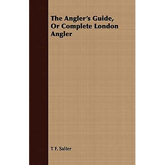 The Anglers Guide or Complete London Angler by Salter & T. F.