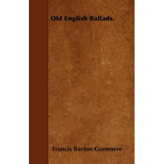 Old English Ballads. by Gummere & Francis Barton