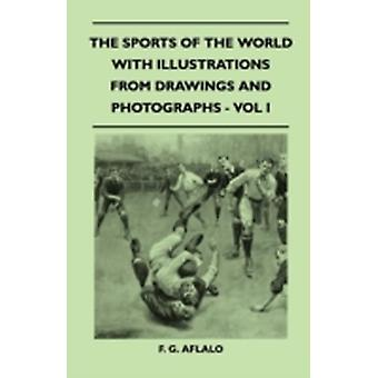 The Sports Of The World With Illustrations From Drawings And Photographs  Vol I by Aflalo & F. G.